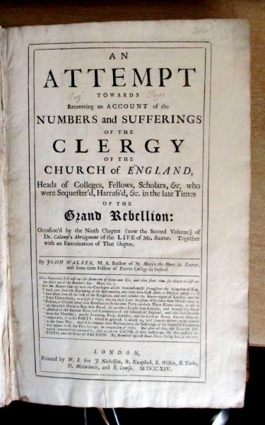 Image for An Attempt Towards Recovering an Account of the Numbers and Sufferings Of The Clergy Of The Church of England, Heads of Colleges, Fellows, Scholars, &c. Who were Sequester'd, Harrass'd, &c. in the late Times of The Grand Rebellion : Occasion'd by the Ninth Chapter of Dr. Calamy's Abridgment of the Life of Mr. Baxter