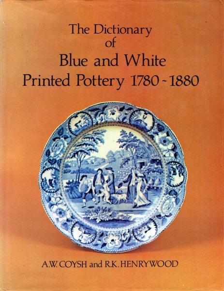 Image for The Dictionary of Blue & White Printed Pottery 1780-1880