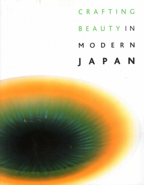 Image for Crafting Beauty in Modern Japan : Celebrating Fifty Years of the Japan Traditional Art Crafts Exhibition