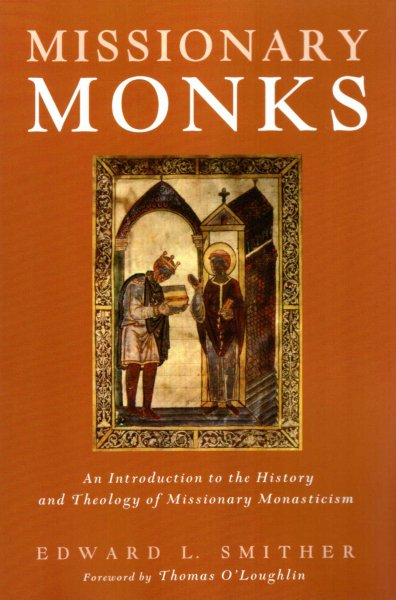 Image for Missionary Monks : An Introduction to the History and Theology of Missionary Monasticism