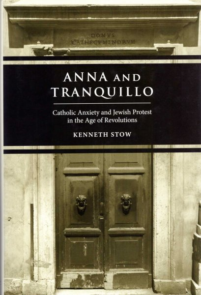 Image for Anna and Tranquillo : Catholic Anxiety and Jewish Protest in the Age of Revolutions