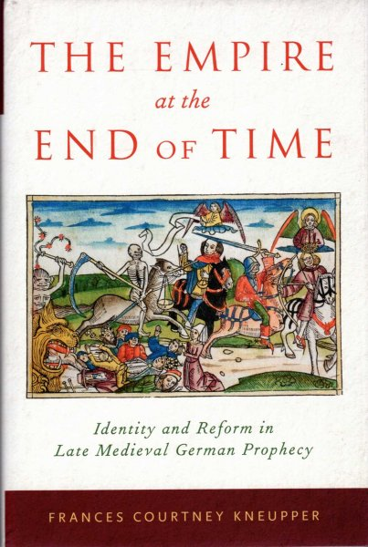 Image for The Empire at the End of Time : Identity and Reform in Late Medieval German Prophecy