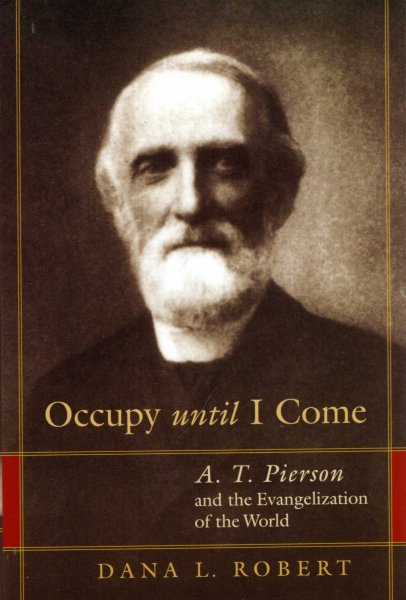 Image for Occupy Until I Come : A. T. Pierson and the Evangelization of the World