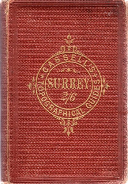 Image for The County of Surrey : its history, antiquities and topography with An Itinerary for the Tourist