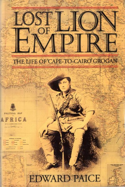 Image for The Lost Lion of Empire : The Life of 'Cape-to-Cairo' Grogan