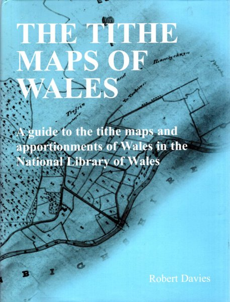 Image for The Tithe Maps of Wales : A Guide to the Tithe Maps and Apportionments of Wales in the National Library of Wales