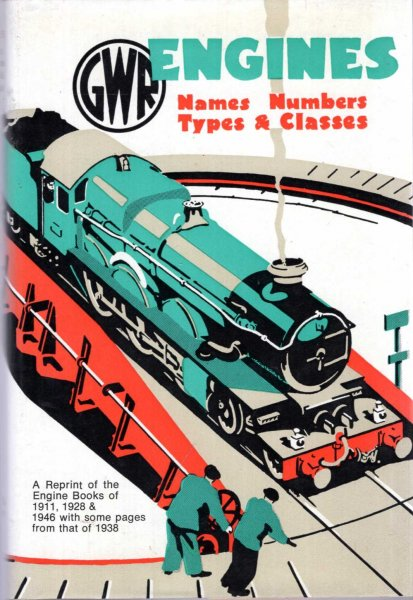 Image for GWR (Great Western Railway) Engines: Names, Numbers, Types and Classes, a reprint of the engine books of 1911, 1928 & 1946 with some pages from that of 1938