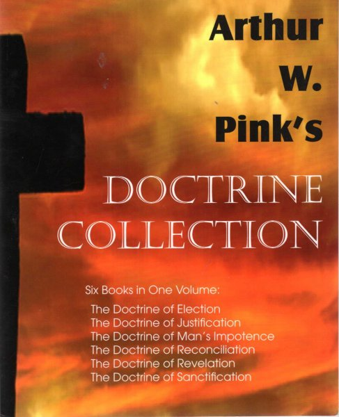 Image for Arthur W. Pink's Doctrine Collection (six volumes bound in one)
