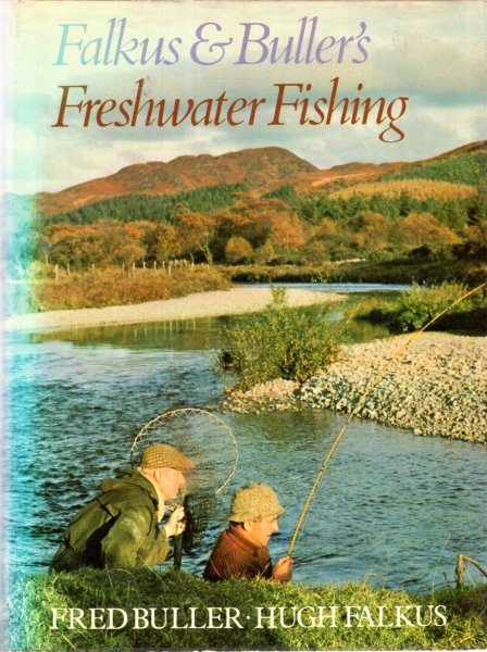 Image for Falkus and Buller's Freshwater Fishing: A Book of Tackles and Techniques with Some Notes on Various Fish, Fish Recipes, Fishing Safety and Sundry Other Matters