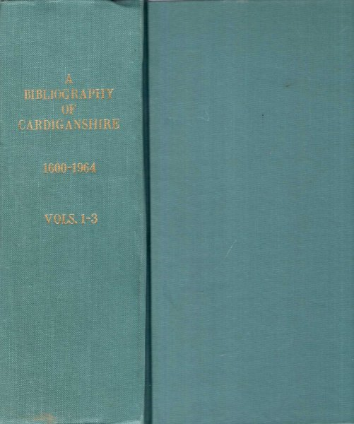 Image for Llyfryddiaeth Ceredigion 1600-1964 / A Bibliography of Cardiganshire (three volumes bound in one)