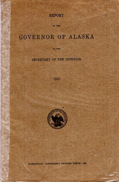 Image for Report of the Governor of Alaska to the Secretary of the Interior, 1912