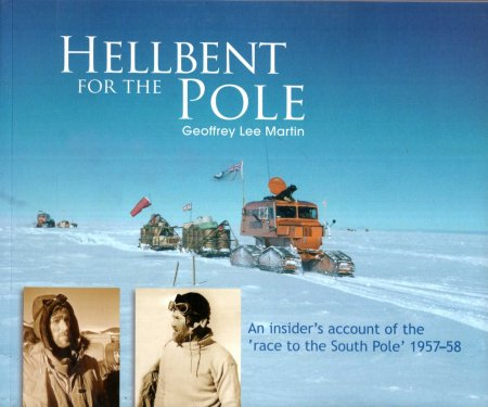 Image for Hellbent for the Pole : An Insider's Account of the 'Race to the South Pole' 1957-58. Geoffrey Lee Martin