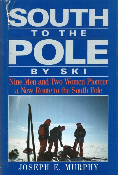 Image for South to the Pole by Ski : Nine Men and Two Women Pioneer a New Route to the South Pole