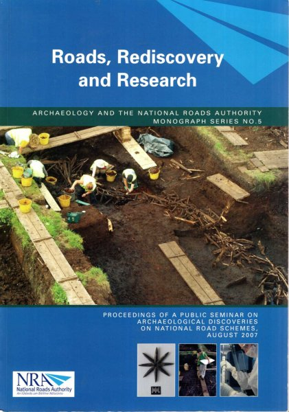 Image for Roads, Rediscovery and Research: Proceedings of a Public Seminar on Archaeological Discoveries on National Road Scemes, August 2007