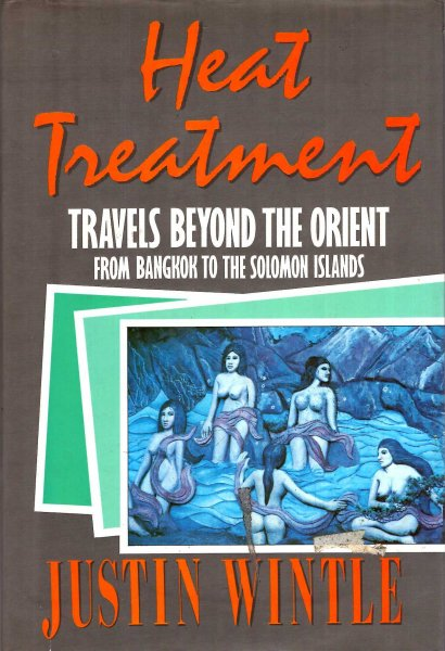 Image for Heat Treatment : Travels from Beyond the Orient from Bangkok to the Solomon Islands