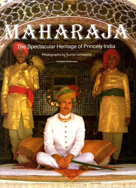 Image for Maharaja : The Spectacular Heritage of Princely India