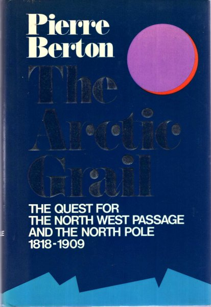 Image for The Arctic Grail : The Quest for the North West Passage and the North Pole 1818-1909