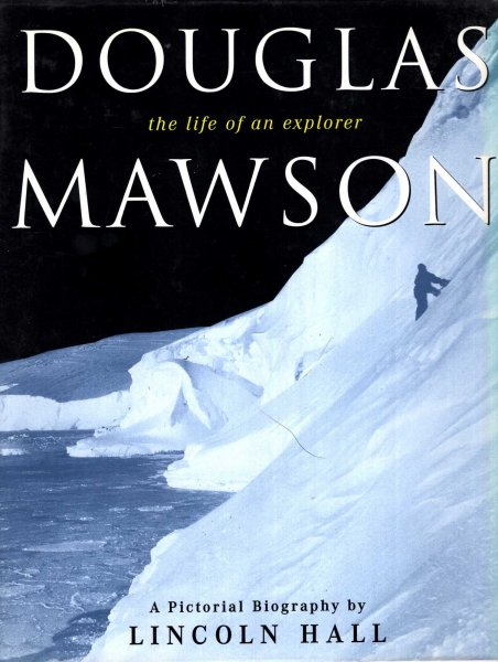 Image for Douglas Mawson : The Life of an Explorer, a pictorial biography