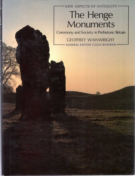 Image for The Henge Monuments: Ceremony and Society in Prehistoric Britain (New Aspects of Antiquity)