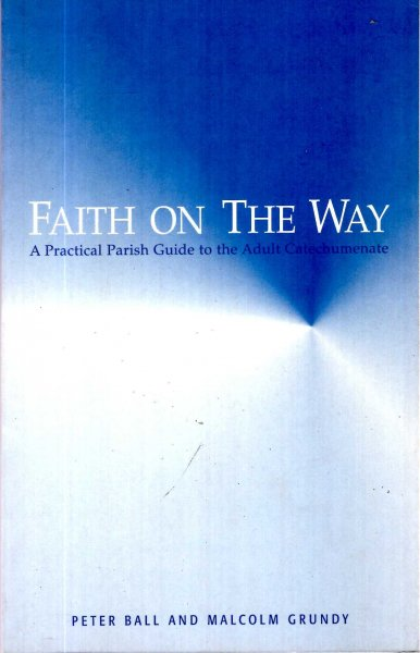 Image for Faith on the Way :  a practical parish guide to the adult catechumenate