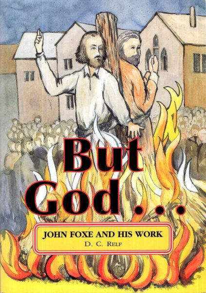 Image for But God.... John Foxe and his work : an account of the sufferings and death of a few of the noble army of martyrs