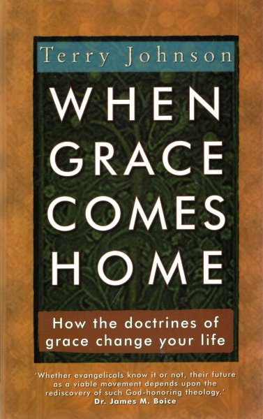 Image for When Grace Comes Home : How the doctrines of grace change your life