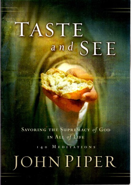 Image for Taste and See : Savoring the Supremacy of God in All of Life - 140 meditations