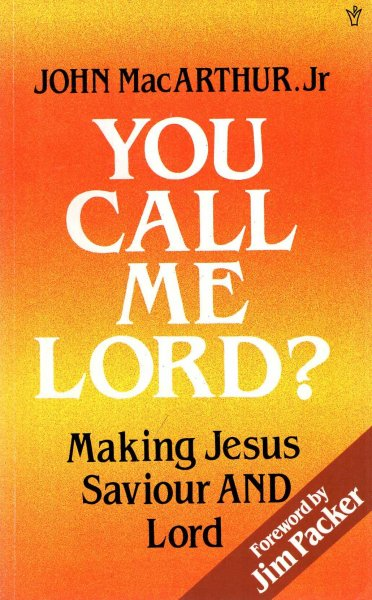 Image for You Call Me Lord? : Making Jesus Saviour and Lord