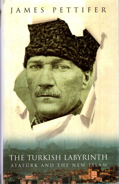 Image for The Turkish Labyrinth Ataturk and the new Islam