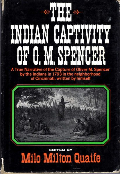 Image for The Indian Captivity of O M Spencer. A true narrative of the capture of Oliver M Spencer by the Indians in 1793