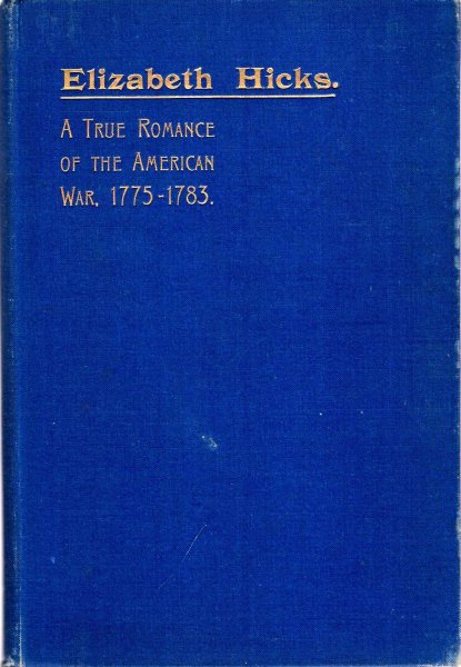 Image for Elizabeth Hicks. A True Romance of the American War of Independence 1775 to 1883