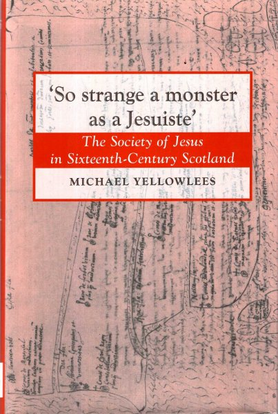 Image for 'So Strange a Monster as a Jesuiste' : The Society of Jesus in Sixteenth-Century Scotland