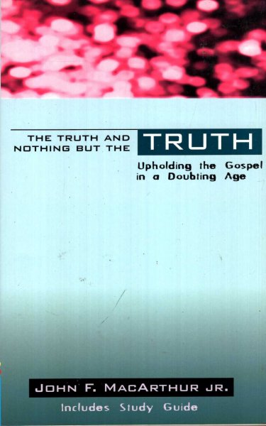 Image for The Truth & Nothing But the Truth: Upholding the Gospel in a Doubting Age