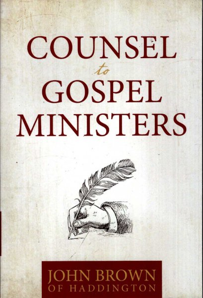 Image for Counsel to Gospel Ministers, letters on preaching, exemplary behavior, and the Pastoral Call