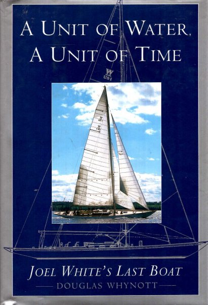 Image for A Unit of Water, a Unit of Time : Joel White's Last Boat