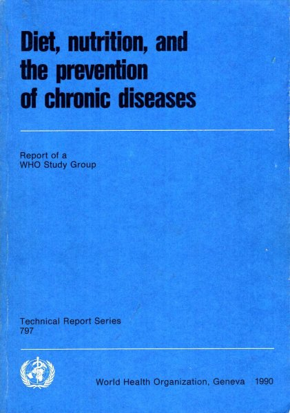 Image for Diet, Nutrition and the Prevention of Chronic Disease : Report of a WHO Study Group Technical Report, No 797)
