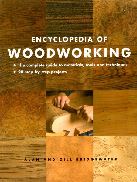 Image for Encyclopedia of Woodworking : The Complete Guide to Materials, Tools and Techniques*20 Step-By-Step Projects