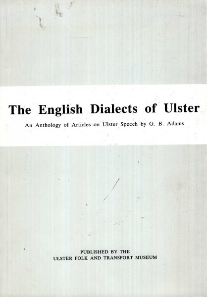 Image for The English Dialects of Ulster : an anthology of articles on Ulster Speech by G B Adams