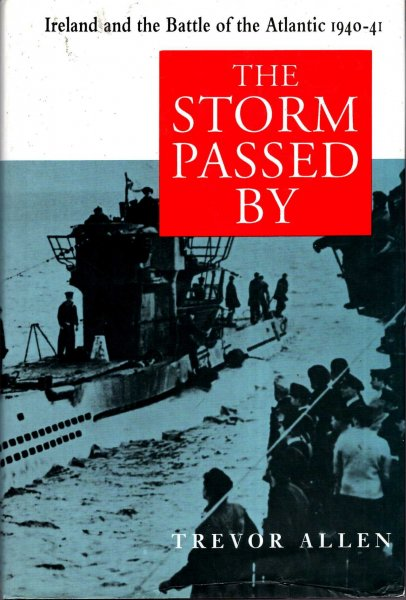 Image for The Storm Passed By : Ireland and the Battle of the Atlantic, 1941-42