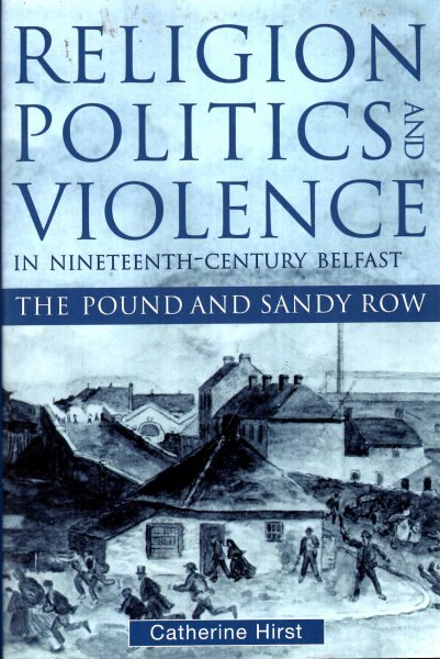 Image for Religion, Politics and Violence in Nineteenth-century Belfast : The Pound and Sandy Row