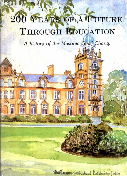 Image for 200 years of a future through education: A history of the Masonic Girls' Charity
