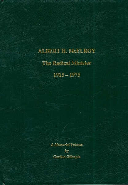 Image for Albert H McElroy - The Radical Minister 1915-1975 : a memorial volume