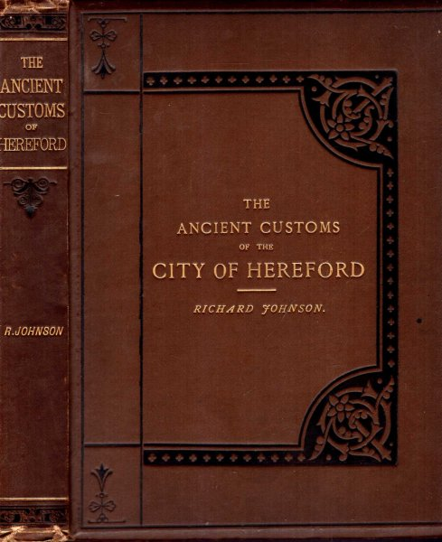 Image for The Ancient Customs of the City of Hereford, with translations of the Earlier City Charters and Grants; Also, Some Account of the trades of the City, and other information relative to its early history