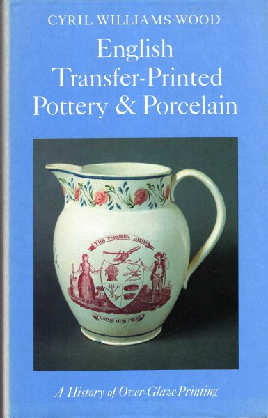 Image for English Transfer-Printed Pottery and Porcelain: A History of Over-Glaze Printing (Faber Monographs on Pottery and Porcelain)