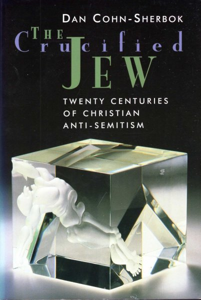 Image for The Crucified Jew : Twenty Centuries of Christian Anti-Semitism