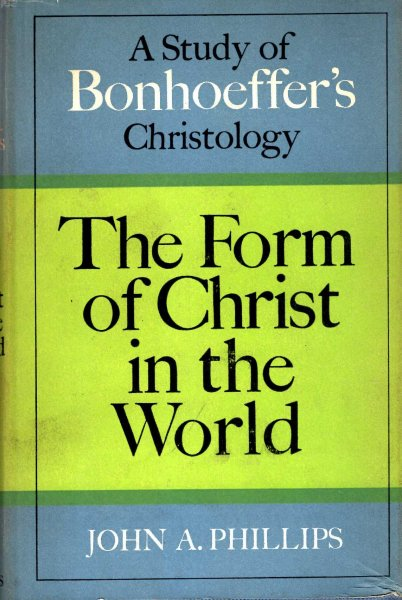 Image for The Form of Christ in the World - a study of Bonhoeffer's Christology