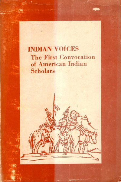 Image for Indian Voices - the first Convocation of American Indian Scholars