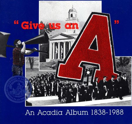 Image for Give us an A : An Acadia album, 1838-1988