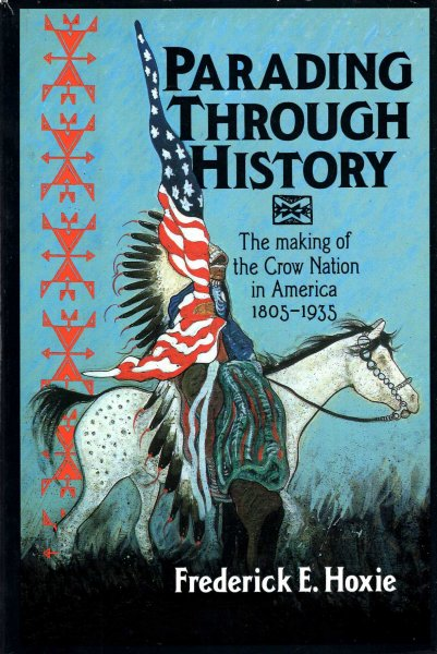 Image for Parading Through History: The Making of the Crow Nation in America 1805-1935 (Studies in North American Indian History)