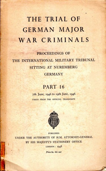 Image for The Trial of the German Major War Criminals : Proceedings of The International Military Tribunal Sitting at Nuremberg, Germany, Part 16, 7th June 1946 to 19th June 1946